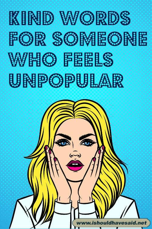 Kind words for someone who feels unpopular. Check out our top ten comeback lists. www.ishouldhavesaid.net.