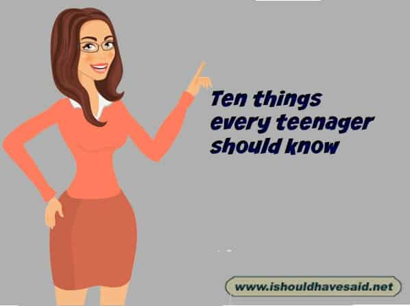 Ten important things to tell your teenager. Check out our finding the right words at the right time. www.ishouldhavesaid.net