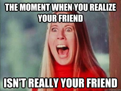 when you find out your friend is really a frenemy