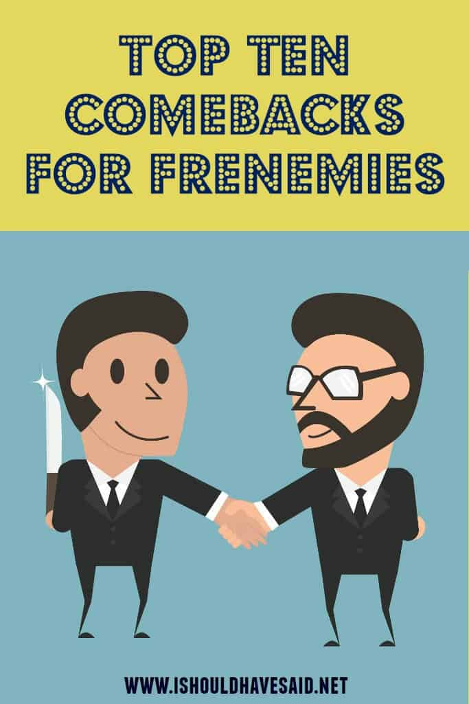 Check out our top ten comebacks for FRENEMIES. | www.ishouldhavesaid.net