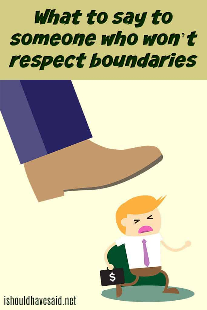 What to say when someone won't respect boundaries