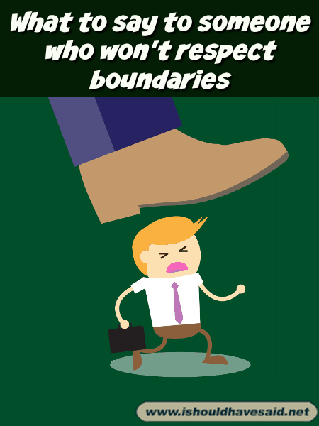 Comebacks for people who don't respect boundaries