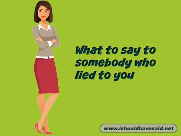 What to say to someone who lied to you. Check out our top ten comeback lists. www.ishouldhavesaid.net.