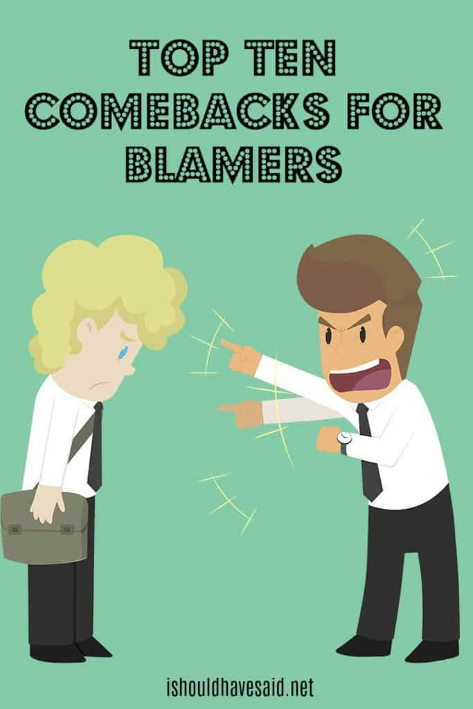 Great comebacks for people who blame others for their problems