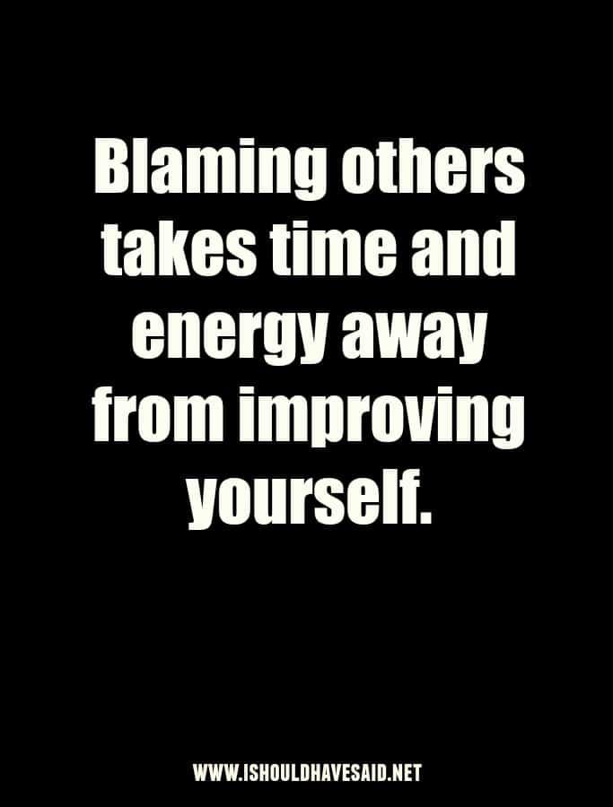 When someone blames everyone around them