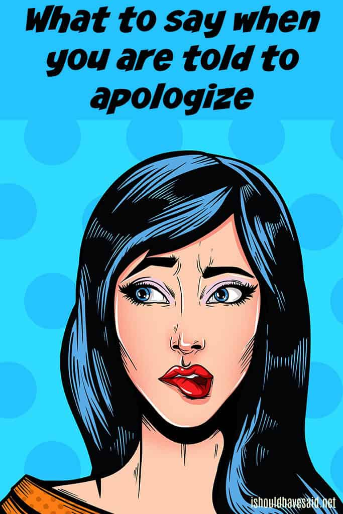 What to say when you are forced to apologize