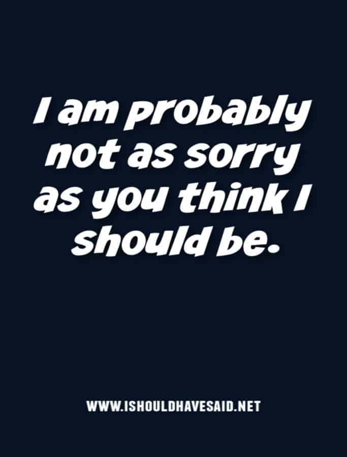 Funny ways to apologize when you don't want to