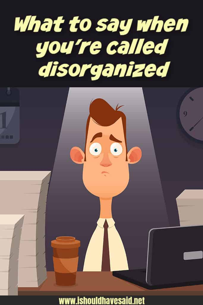 Funny replies when people call you DISORGANIZED