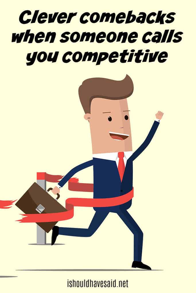 What to say when you are criticized for being competitive