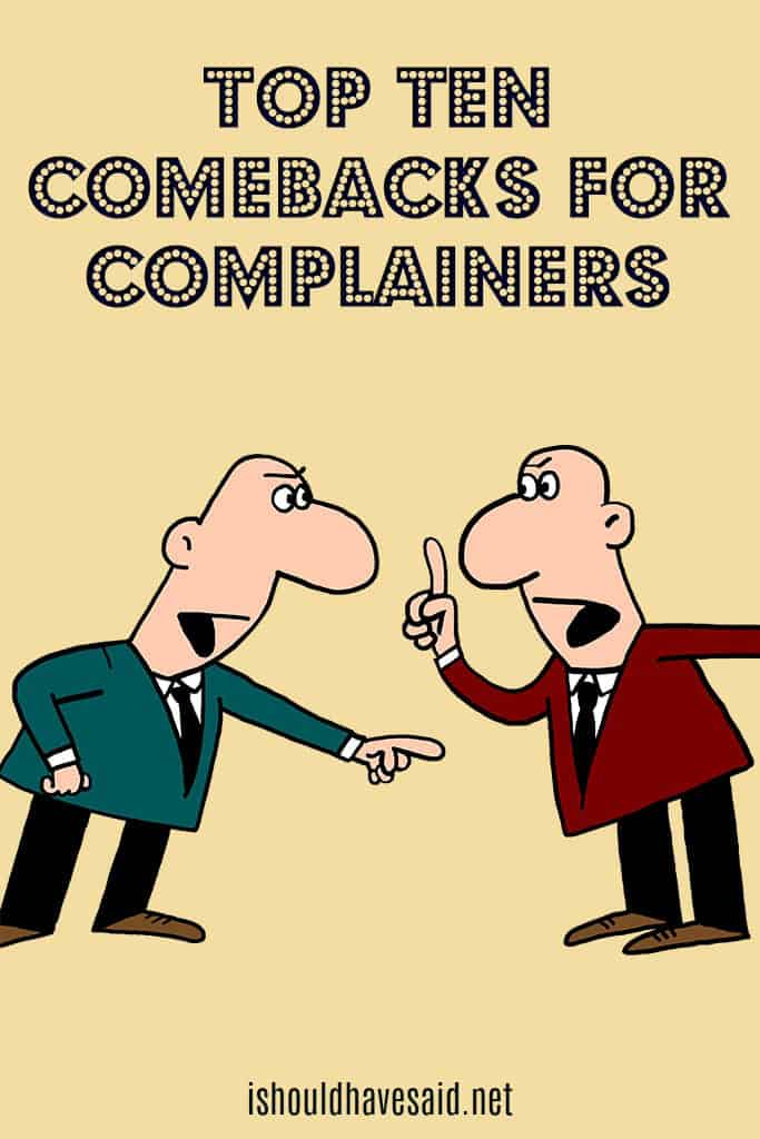 Top Ten Comebacks For Complainers I Should Have Said