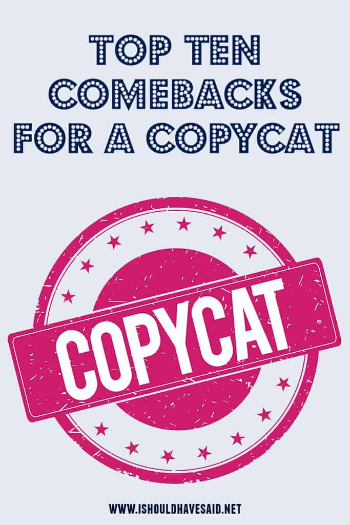 What to say to a COPYCAT