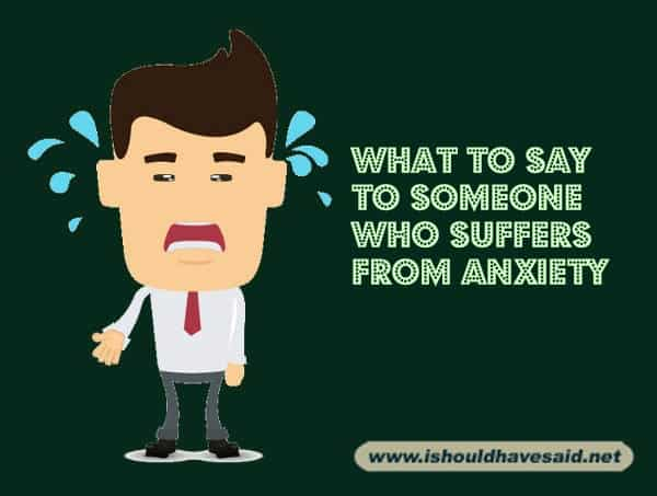 What to say to someone who suffers from anxiety. Check out our top ten comeback lists at www.ishouldhavenet.net.