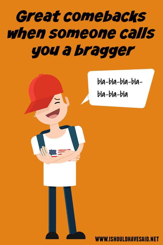 Great replies when people call you a BRAGGER
