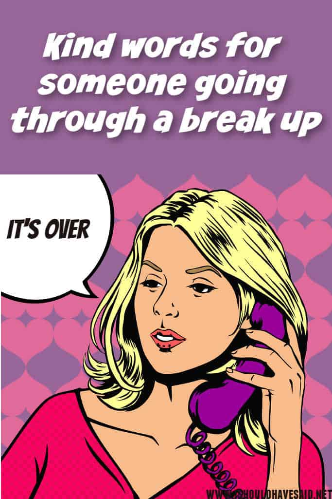 Kind things to say to someone going through a break up