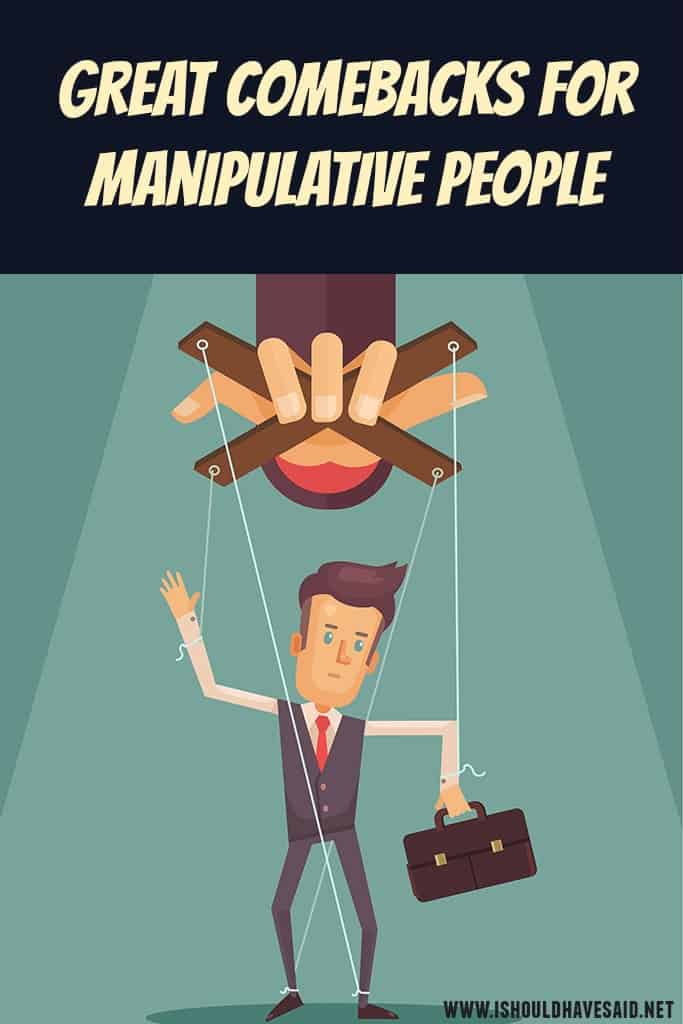 What to say when someone is MANIPULATING YOU