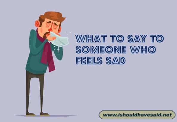 What to say to someone who is feeling sad. Check out our top ten comeback lists www.ishouldhavesaid.net