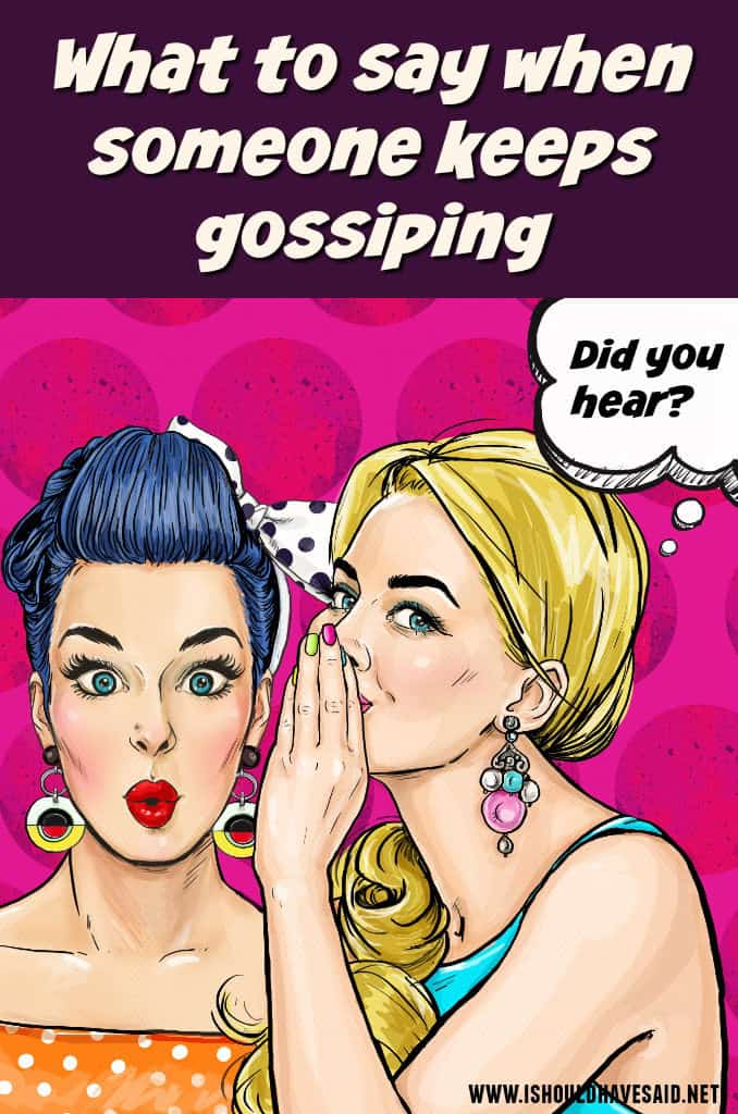 What to say to someone who is gossiping about you.