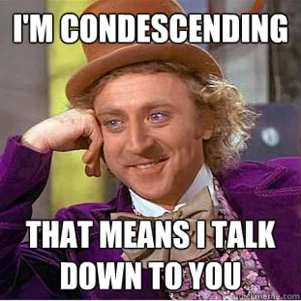 what to say if you are told that you are condescending