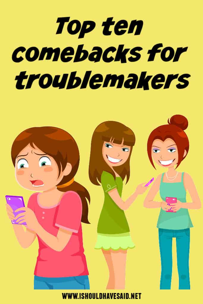 Check out what to say to a TROUBLEMAKER
