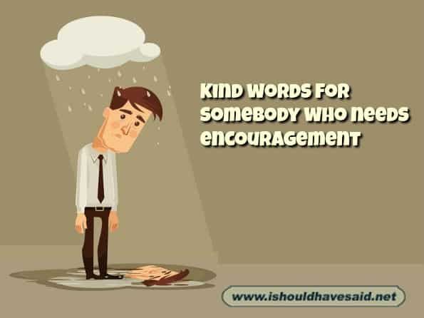 What to say when a friend needs some encouragement. Check out what to say when. www.ishouldhavesaid.net.