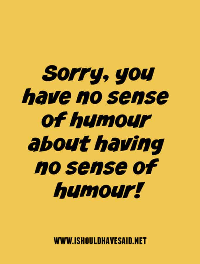Check out what to say to someone with no sense of humor