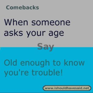 comebacks to how old are you