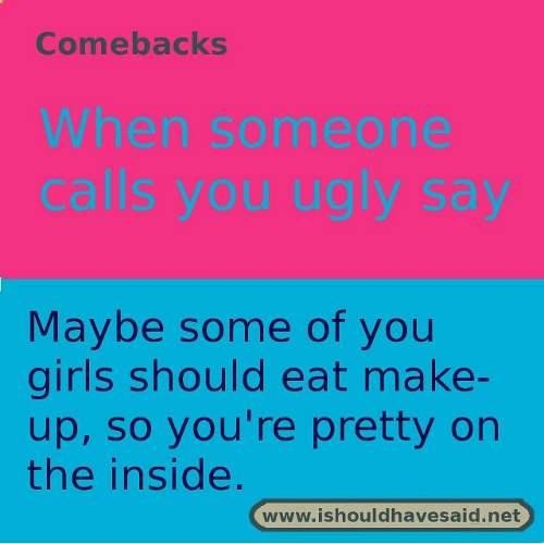 comebacks when someone calls you ugly 4 small | I should