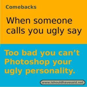 comebacks when someone calls you ugly small