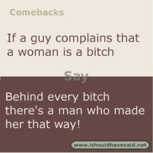 Here's a great comeback if someone calls you a bitch. Check out our top ten comebacks lists.| www.ishouldhavesaid.net