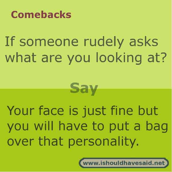 Funny comebacks to what are you looking at?
