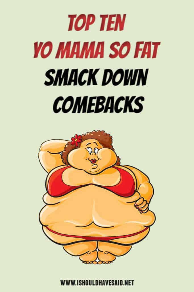 Top Ten Yo Mama so Fat Smackdown Comebacks | I should have