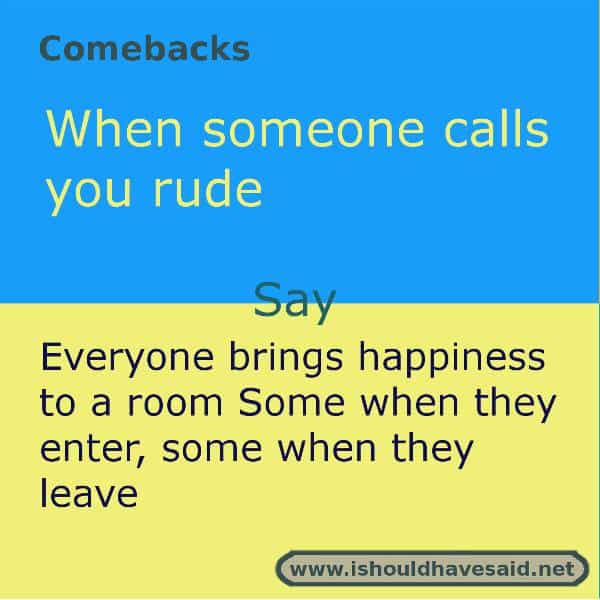 Best ever comebacks when someone calls you rude. Check out our top ten comeback lists. https://ishouldhavesaid.net