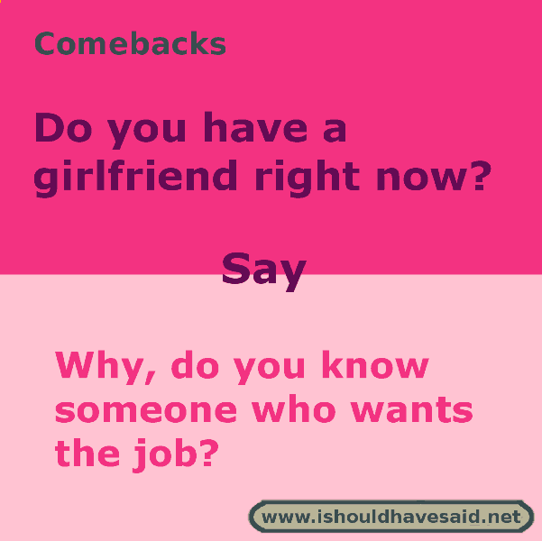 How to asnwer when people ask if you have a girlfriend. Check out our top ten comeback lists at 222.ishouldhaesaid.net