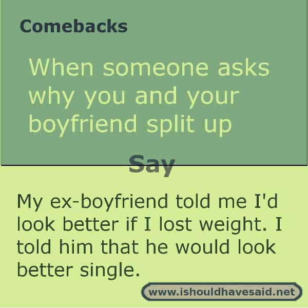 What to say when people want to know why you spit up with your Ex without giving up the details. Check out our top ten comeback lists. www.ishouldhavesaid.net.