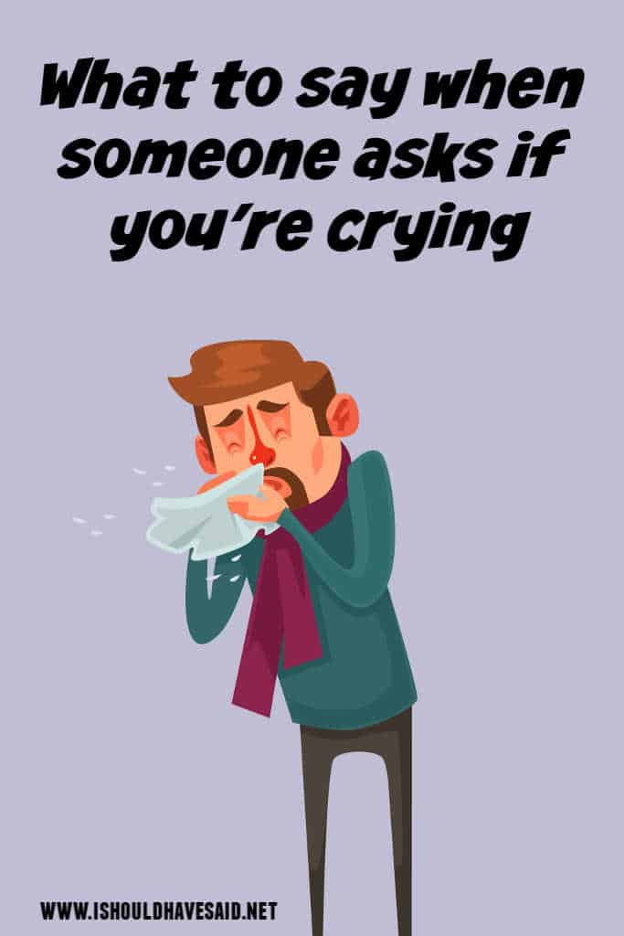 What to say when people ask if you're crying