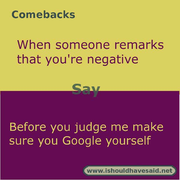 Use our great comebacks if someone calls you negative. Check out our top ten comeback lists. www.ishouldhavesaid.net.