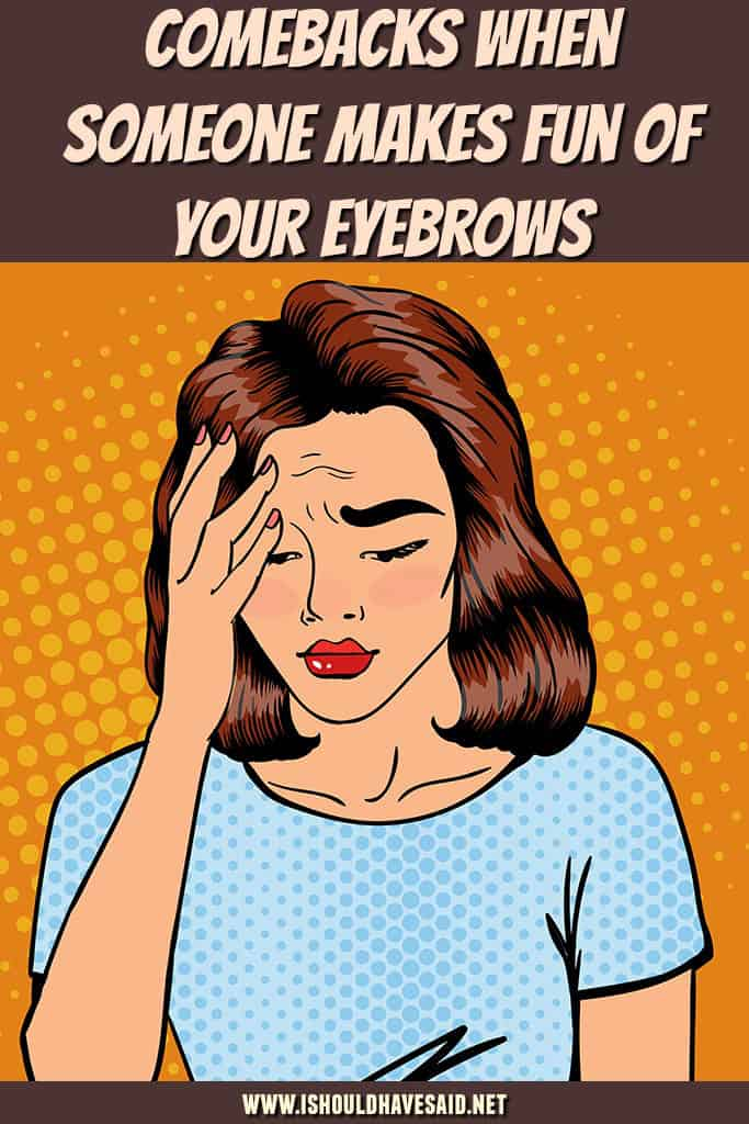 Check out our great comebacks when people make fun of your EYEBROWS. | www.ishouldhavesaid.net