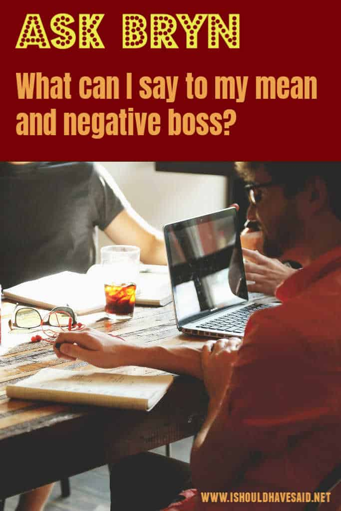 Ask Bryn - What should I say to my mean and negative boss?
