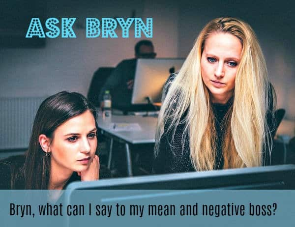 Ask Bryn, what can I say to my horrible woman boss. Do you have a question for Bryn, submit your question at www.ishouldhavesaid.net.