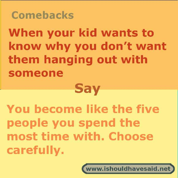 How to respond when your kid asks why you don't like their friend. Check out what to say when at www.ishouldhavesaid.net.