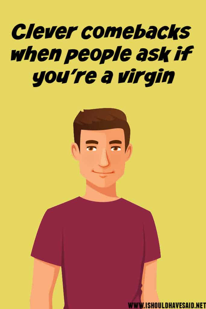 Clever replies when people ASK IF YOU'RE A VIRGIN