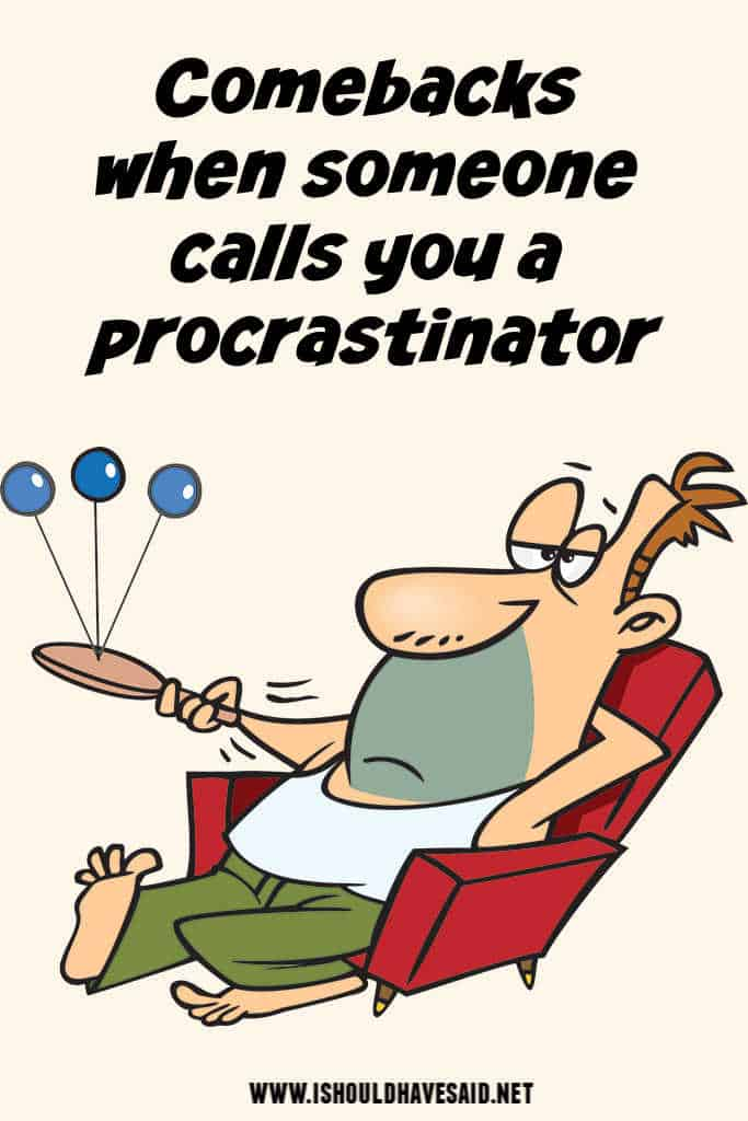 What to say when people complain that you're a procrastinator