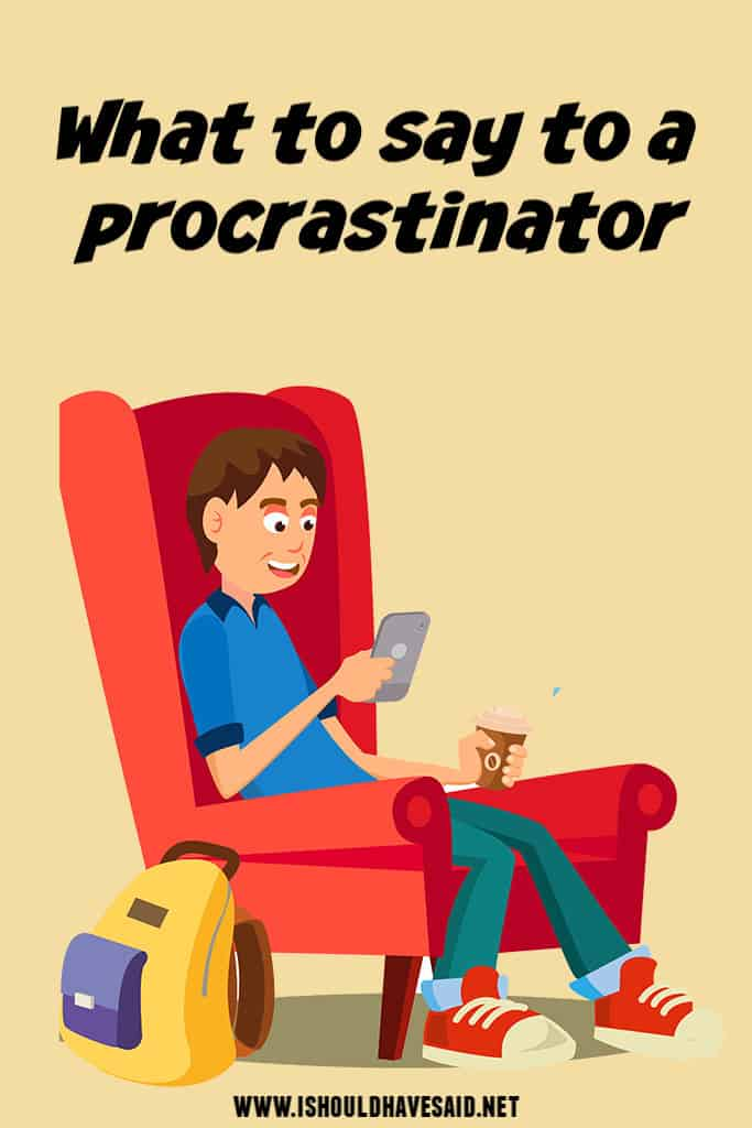 What to say when some keeps PROCRASTINATING