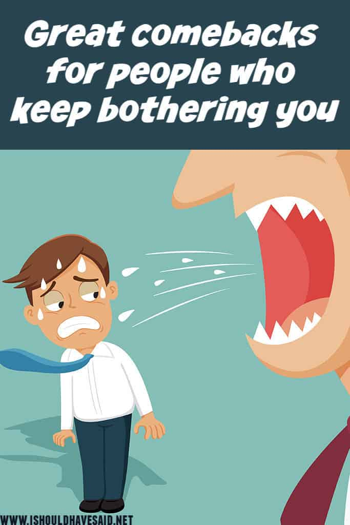 What to say if someone won't stop BOTHERING YOU