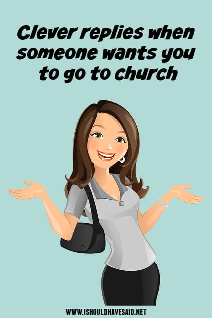 What to say when someone is trying to convince you to go to church