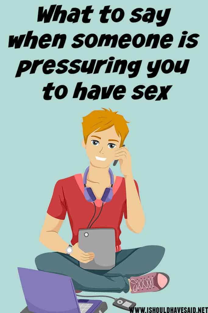 What to say when you are being pressured to have sex