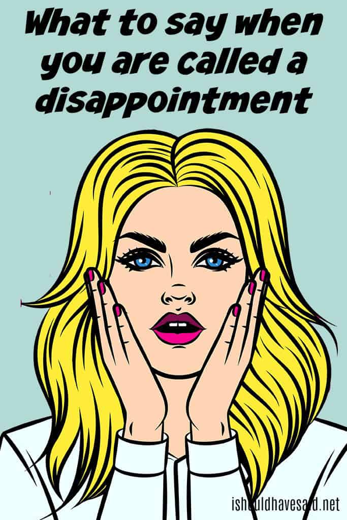 How to respond when you are called a disappointment