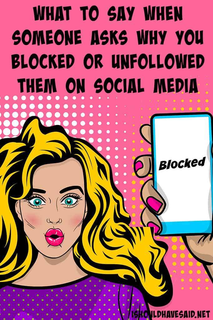 How to respond when someone asks why you unfollowed or blocked them on social media. Check out our comebacks at www.ishouldhavesaid.net