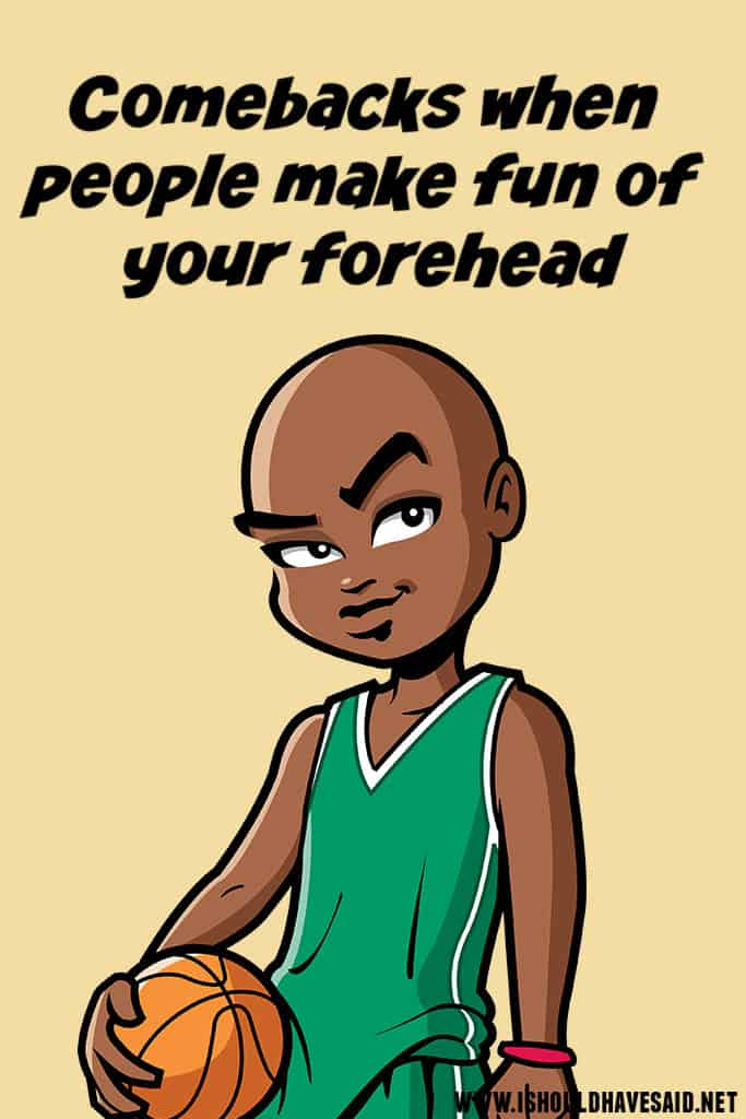 What to say when people make fun of your forehead