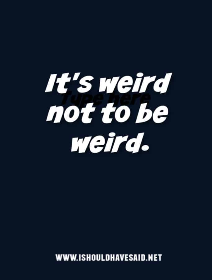 When boring people call you weird or a freak